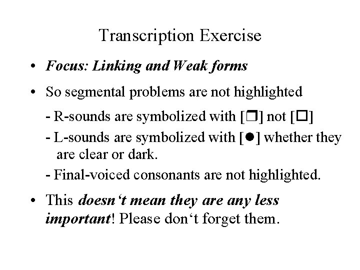 Transcription Exercise • Focus: Linking and Weak forms • So segmental problems are not