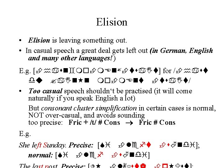 Elision • Elision is leaving something out. • In casual speech a great deal