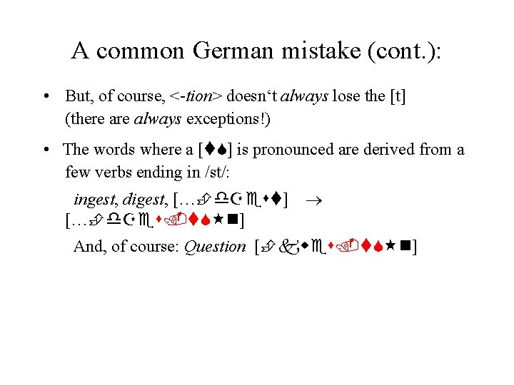 A common German mistake (cont. ): • But, of course, <-tion> doesn't always lose
