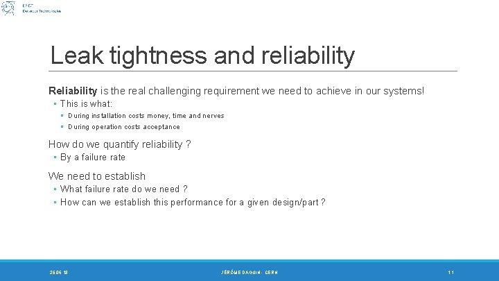 Leak tightness and reliability Reliability is the real challenging requirement we need to achieve