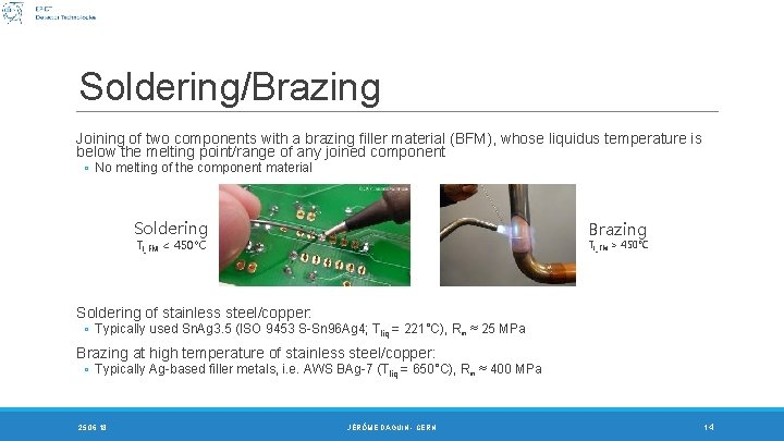 Soldering/Brazing Joining of two components with a brazing filler material (BFM), whose liquidus temperature