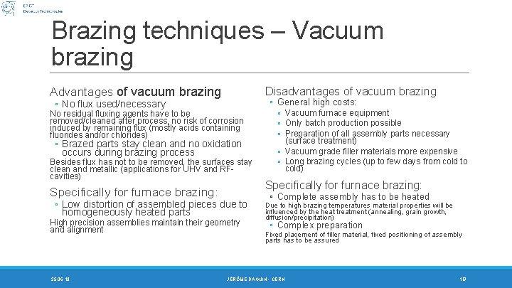 Brazing techniques – Vacuum brazing Advantages of vacuum brazing Disadvantages of vacuum brazing ◦