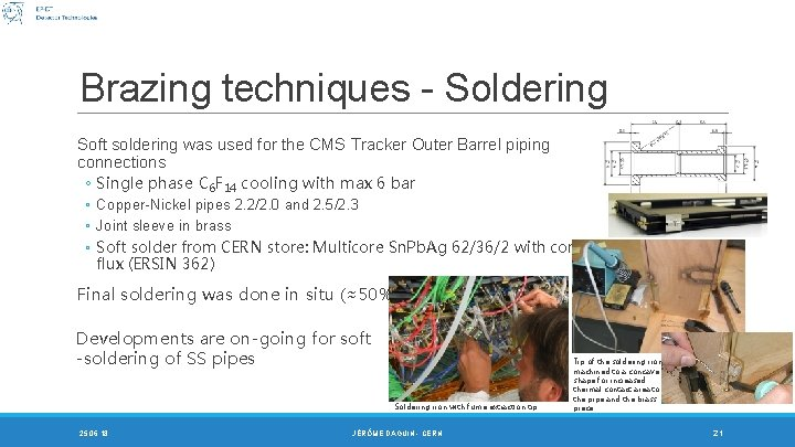 Brazing techniques - Soldering Soft soldering was used for the CMS Tracker Outer Barrel
