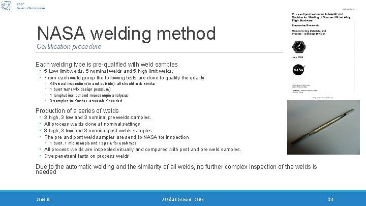 NASA welding method Certification procedure Each welding type is pre-qualified with weld samples ◦