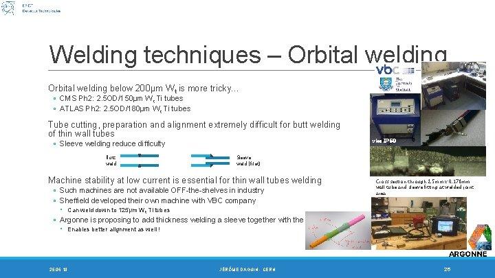 Welding techniques – Orbital welding below 200µm W t is more tricky… ◦ CMS