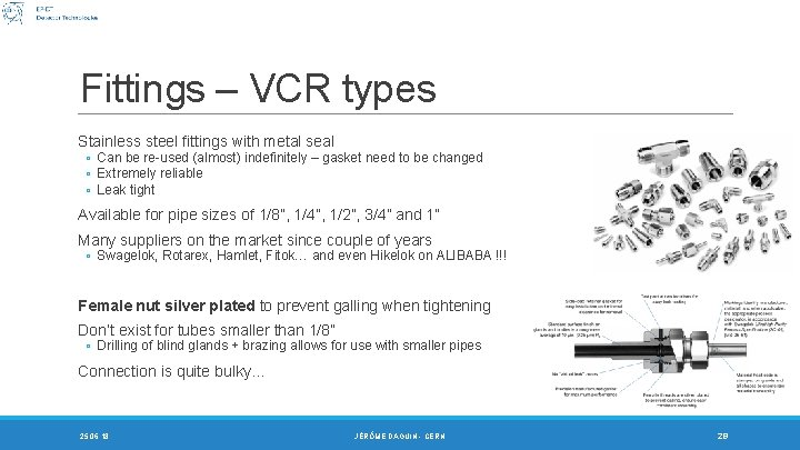 Fittings – VCR types Stainless steel fittings with metal seal ◦ Can be re-used