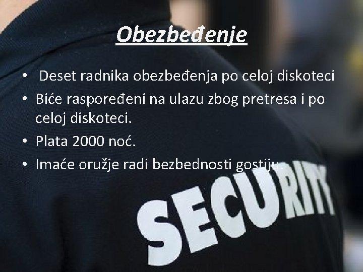 Obezbeđenje • Deset radnika obezbeđenja po celoj diskoteci • Biće raspoređeni na ulazu zbog