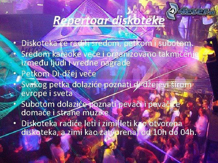 Repertoar diskoteke • Diskoteka će raditi sredom, petkom i subotom. • Sredom karaoke veče