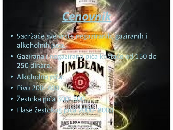 Cenovnik • Sadržaće sve vrste negaziranih, gaziranih i alkoholnih pica. • Gazirana i negazirana