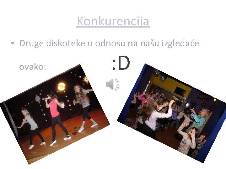 Konkurencija • Druge diskoteke u odnosu na našu izgledaće ovako: : D
