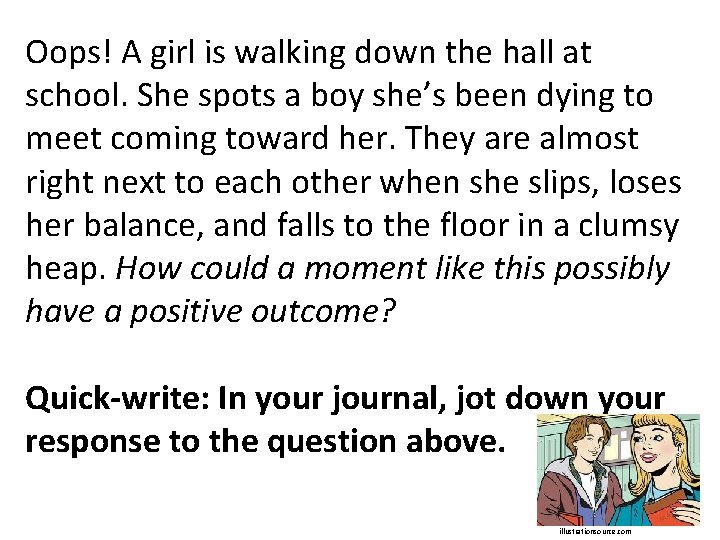 Oops! A girl is walking down the hall at school. She spots a boy