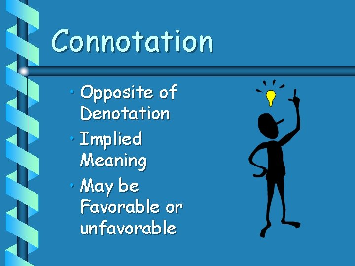 Connotation • Opposite of Denotation • Implied Meaning • May be Favorable or unfavorable