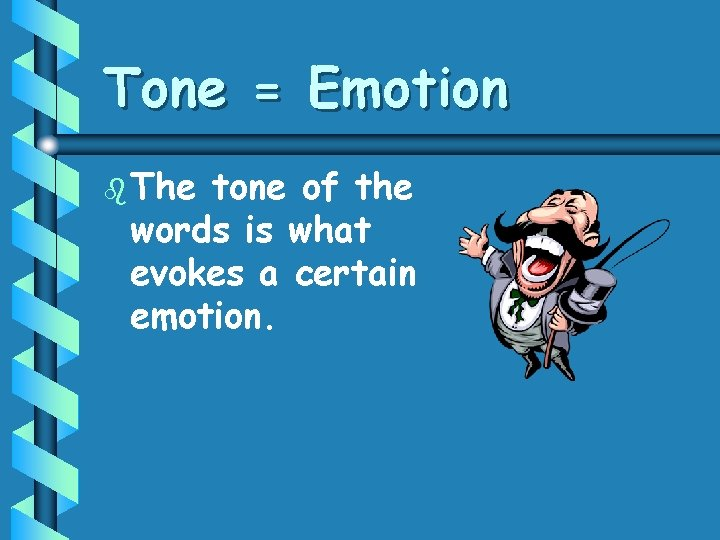 Tone = Emotion b The tone of the words is what evokes a certain