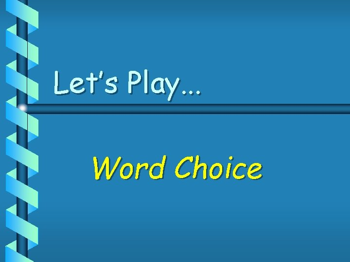Let's Play. . . Word Choice