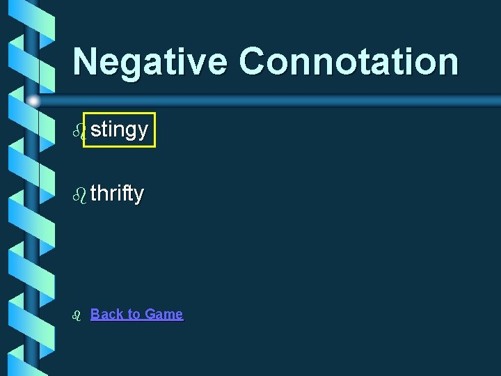 Negative Connotation b stingy b thrifty b Back to Game