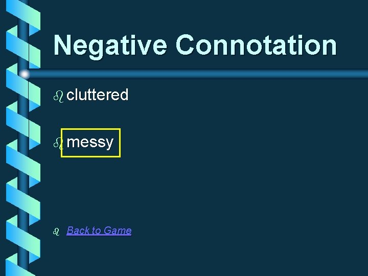 Negative Connotation b cluttered b messy b Back to Game