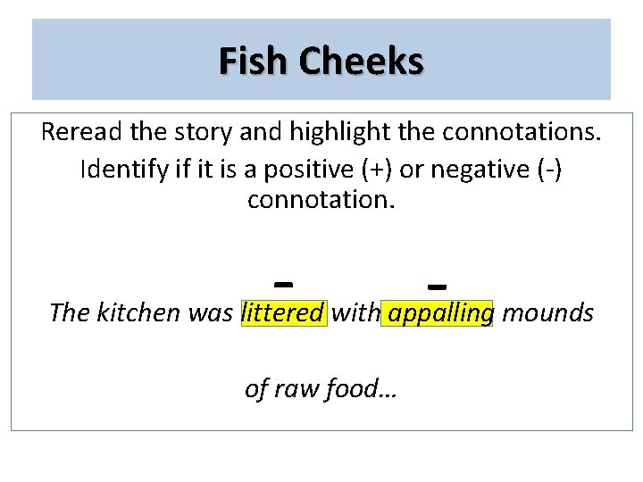 Fish Cheeks Reread the story and highlight the connotations. Identify if it is a