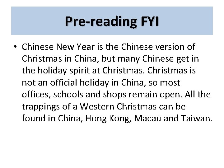Pre-reading FYI • Chinese New Year is the Chinese version of Christmas in China,