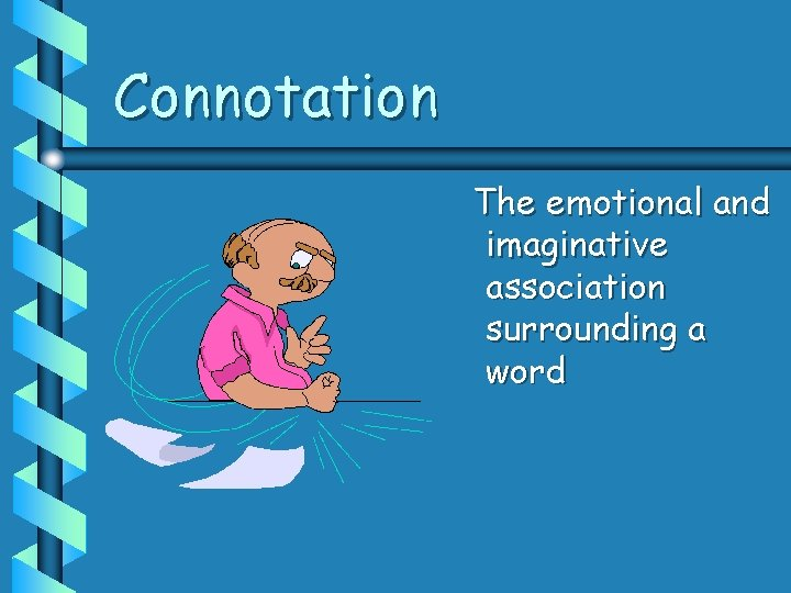 Connotation The emotional and imaginative association surrounding a word