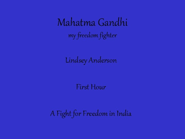 Mahatma Gandhi my freedom fighter Lindsey Anderson First Hour A Fight for Freedom in
