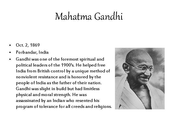 Mahatma Gandhi • Oct. 2, 1869 • Porbandar, India • Gandhi was one of