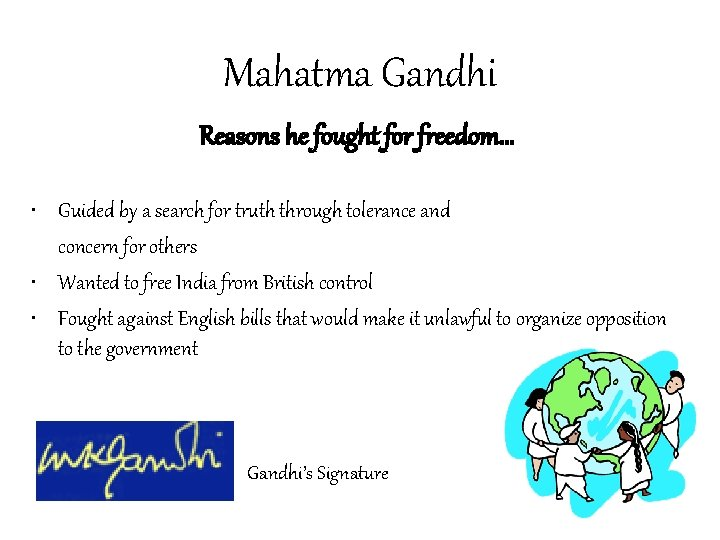 Mahatma Gandhi Reasons he fought for freedom… • Guided by a search for truth