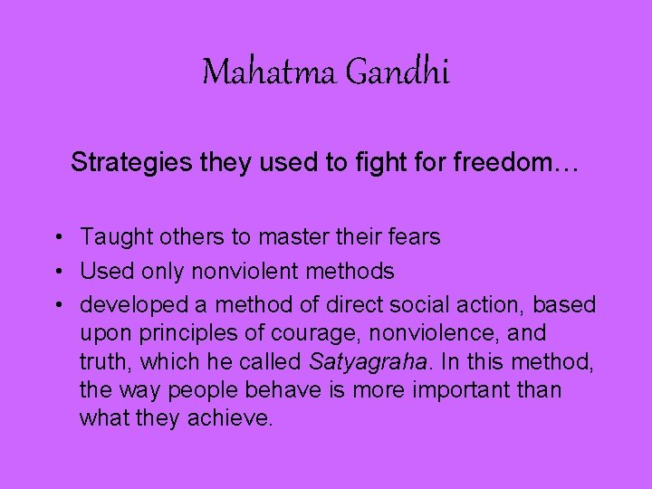 Mahatma Gandhi Strategies they used to fight for freedom… • Taught others to master