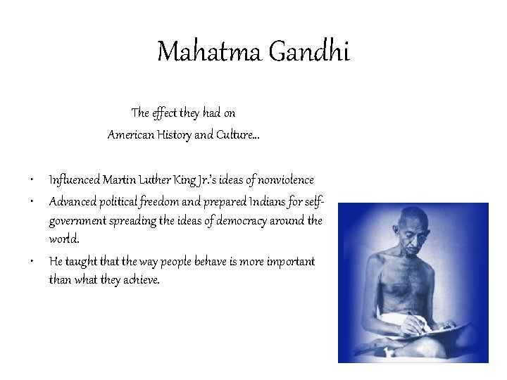 Mahatma Gandhi The effect they had on American History and Culture… • Influenced Martin