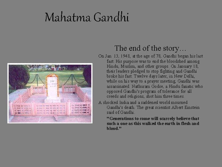 Mahatma Gandhi The end of the story… On Jan. 13, 1948, at the age