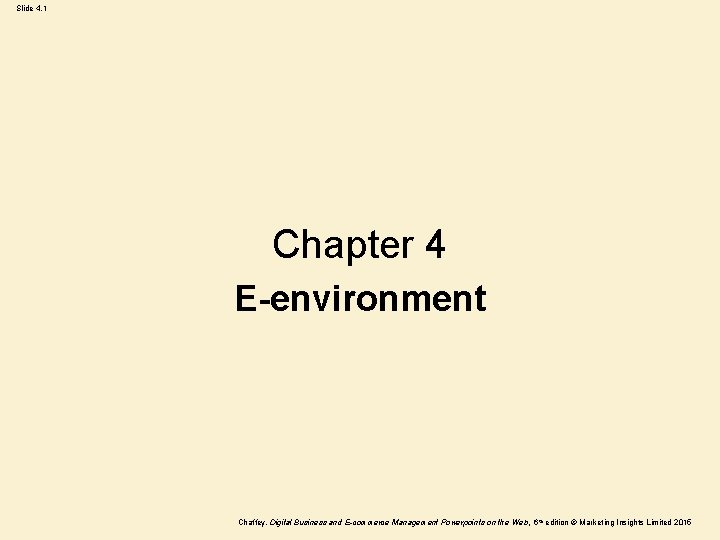 Slide 4. 1 Chapter 4 E-environment Chaffey, Digital Business and E-commerce Management Powerpoints on