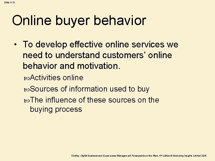 Slide 4. 13 Online buyer behavior • To develop effective online services we need