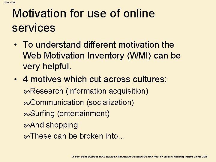 Slide 4. 20 Motivation for use of online services • To understand different motivation