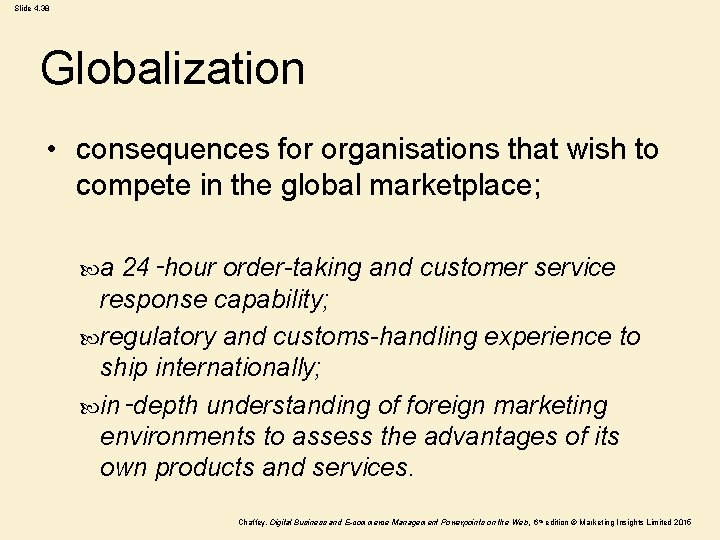 Slide 4. 38 Globalization • consequences for organisations that wish to compete in the
