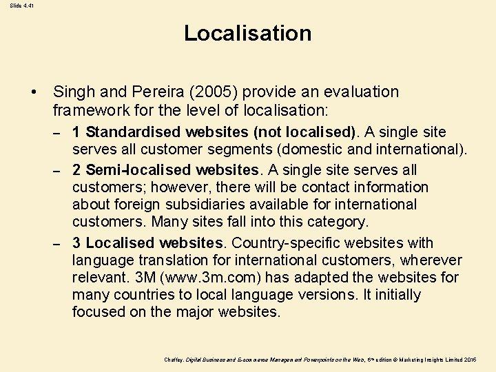 Slide 4. 41 Localisation • Singh and Pereira (2005) provide an evaluation framework for