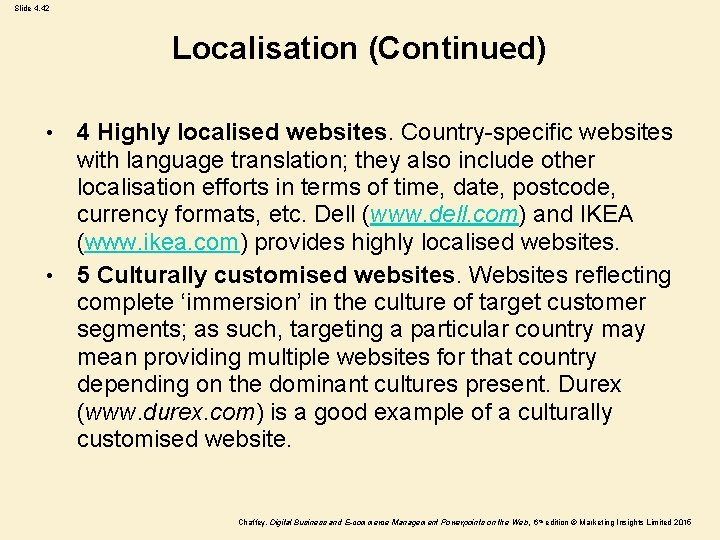 Slide 4. 42 Localisation (Continued) 4 Highly localised websites. Country-specific websites with language translation;