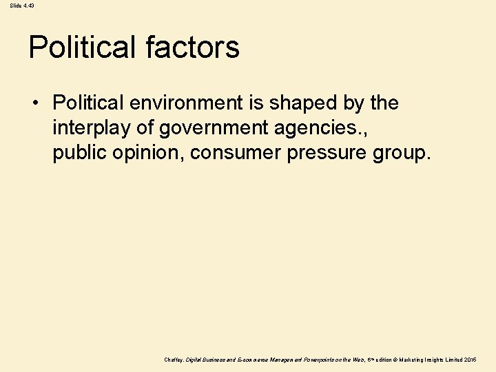 Slide 4. 43 Political factors • Political environment is shaped by the interplay of