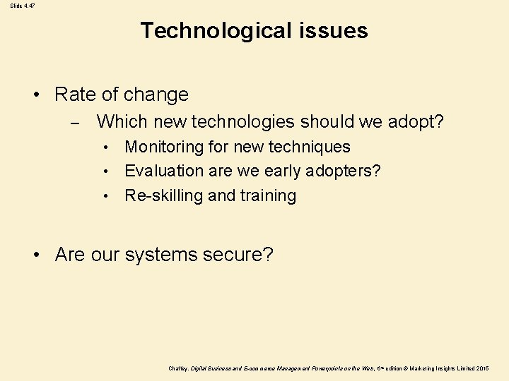 Slide 4. 47 Technological issues • Rate of change – Which new technologies should