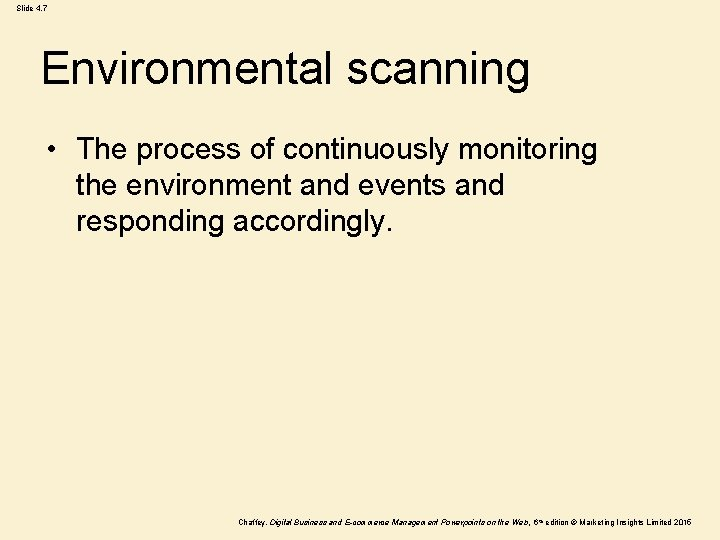 Slide 4. 7 Environmental scanning • The process of continuously monitoring the environment and