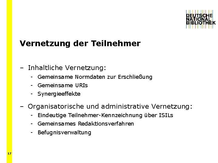 Vernetzung der Teilnehmer – Inhaltliche Vernetzung: - Gemeinsame Normdaten zur Erschließung - Gemeinsame URIs
