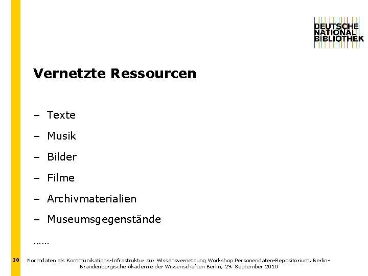 Vernetzte Ressourcen – Texte – Musik – Bilder – Filme – Archivmaterialien – Museumsgegenstände