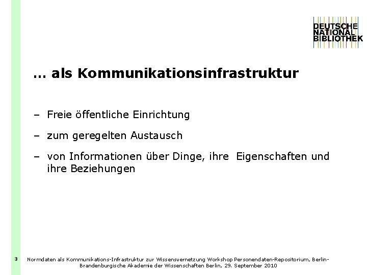 … als Kommunikationsinfrastruktur – Freie öffentliche Einrichtung – zum geregelten Austausch – von Informationen
