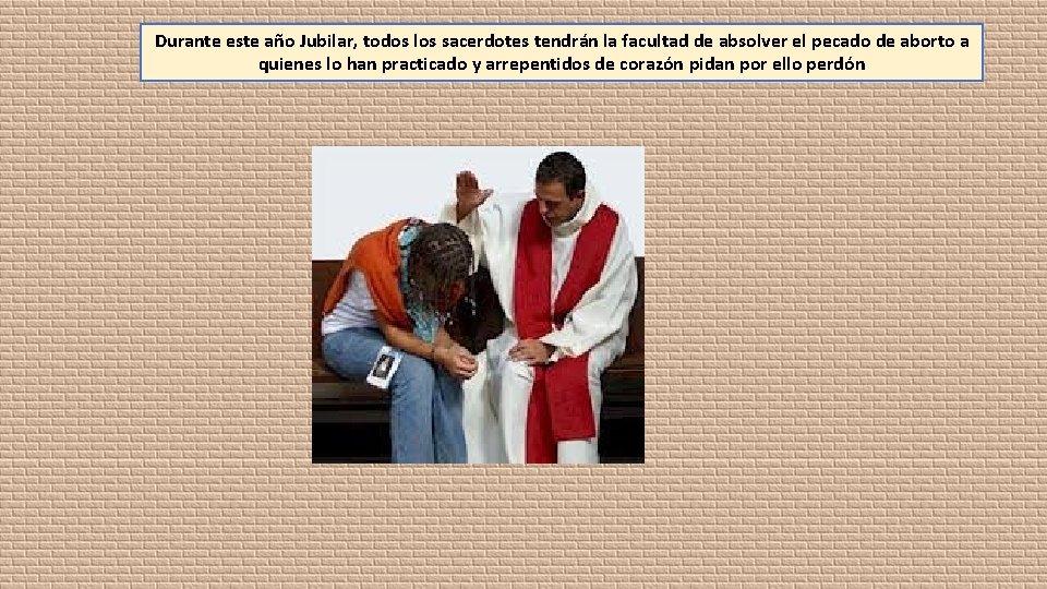 Durante este año Jubilar, todos los sacerdotes tendrán la facultad de absolver el pecado