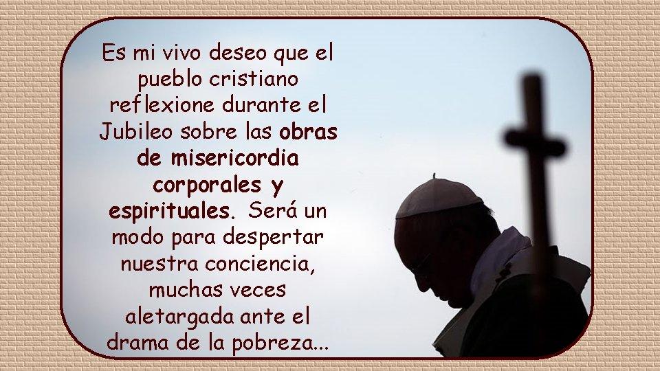 Es mi vivo deseo que el pueblo cristiano reflexione durante el Jubileo sobre las