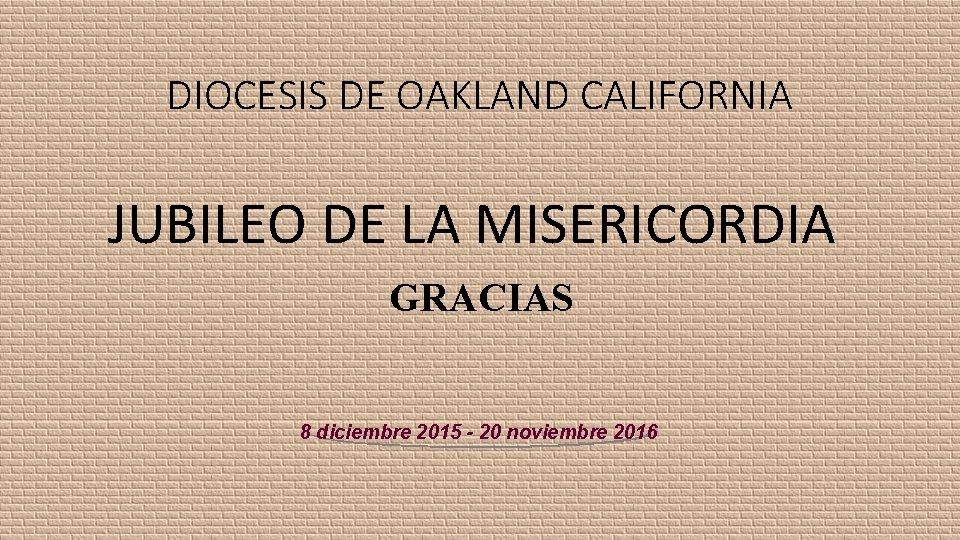 DIOCESIS DE OAKLAND CALIFORNIA JUBILEO DE LA MISERICORDIA GRACIAS 8 diciembre 2015 - 20