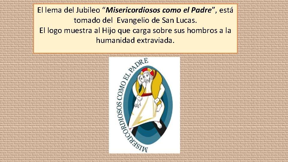 """El lema del Jubileo """"Misericordiosos como el Padre"""", está tomado del Evangelio de San"""