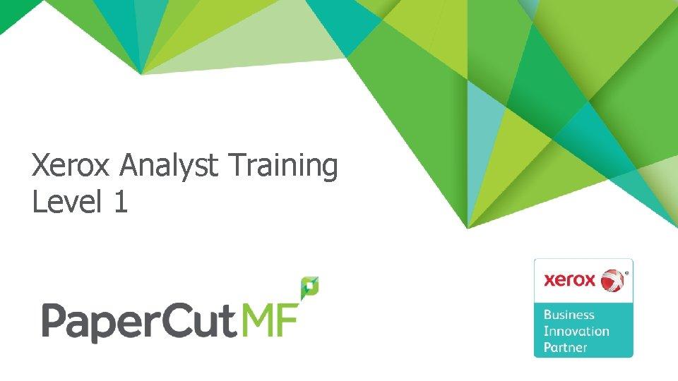Xerox Analyst Training Level 1