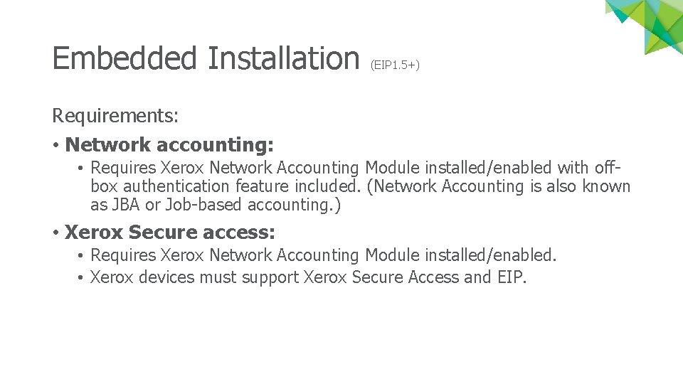 Embedded Installation (EIP 1. 5+) Requirements: • Network accounting: • Requires Xerox Network Accounting