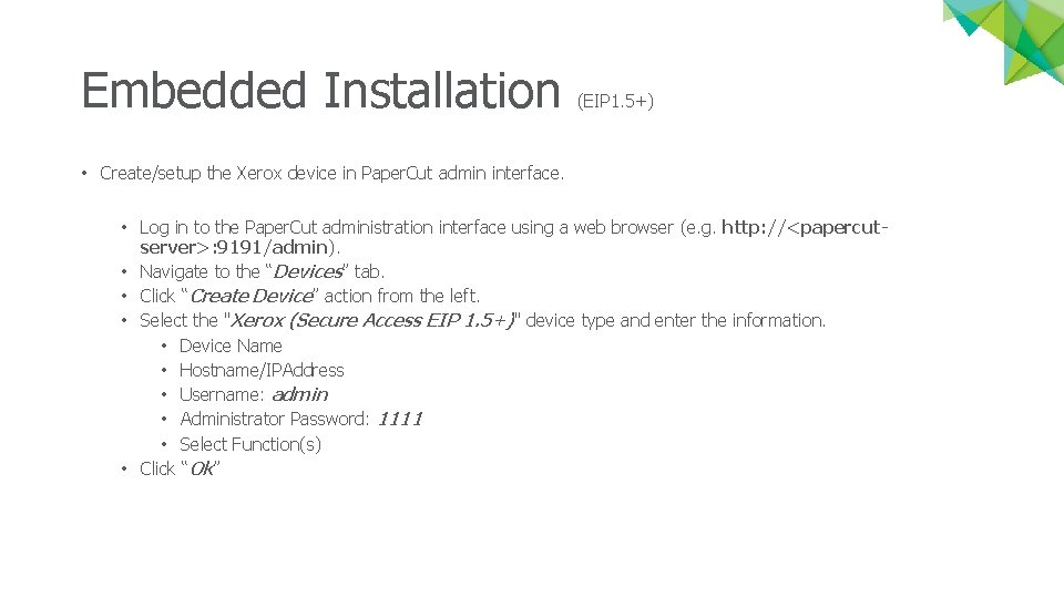 Embedded Installation (EIP 1. 5+) • Create/setup the Xerox device in Paper. Cut admin