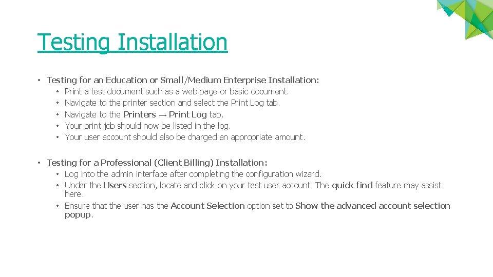 Testing Installation • Testing for an Education or Small/Medium Enterprise Installation: • Print a