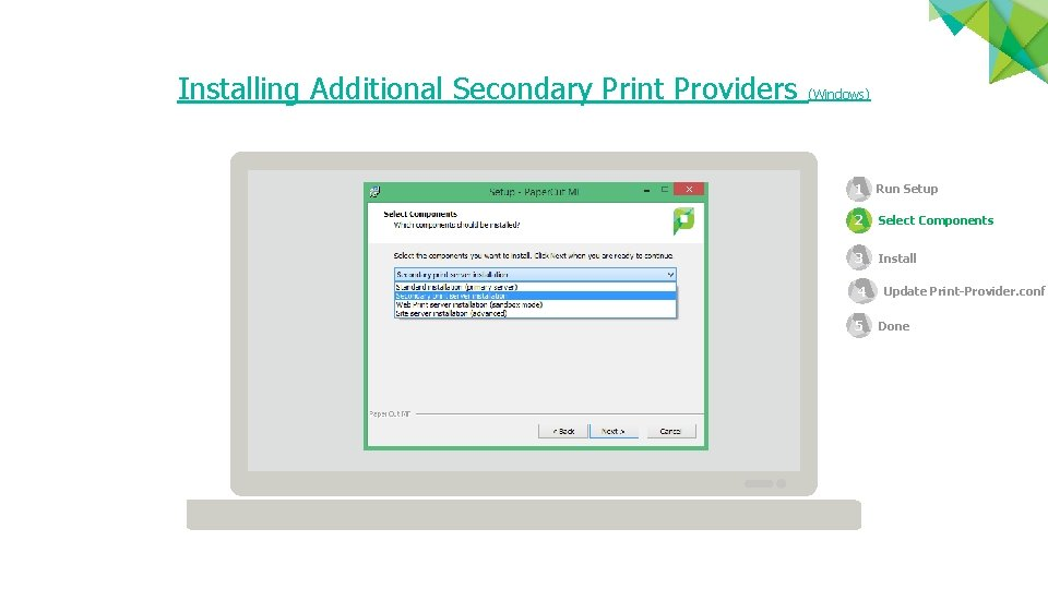 Installing Additional Secondary Print Providers (Windows) 1 Run Setup 2 Select Components 3 Install
